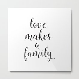 Love Makes a Family Metal Print