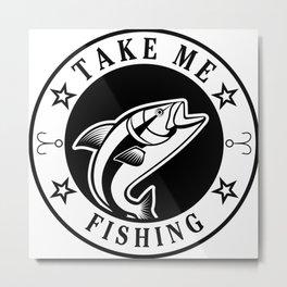 Take Me Fishing Metal Print