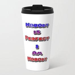 Nobody is Perfect I Am Nobody Travel Mug