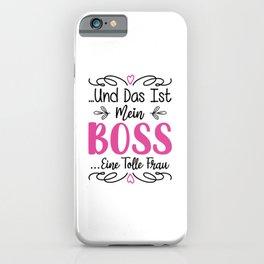 Und Das Ist Mein Boss Eine Tolle Frau bw iPhone Case