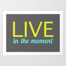 Live in the moment Art Print