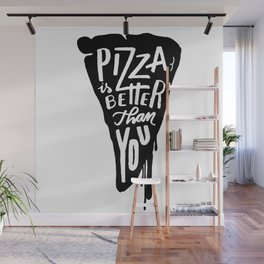 Pizza is better than you! Wall Mural