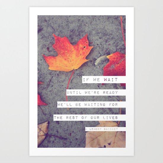 don't wait. Art Print