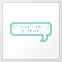 Don't be a Brat Art Print