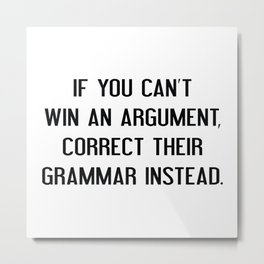 If You Can't Win An Argument Metal Print