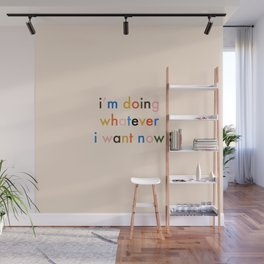 i'm doing whatever i want now Wall Mural