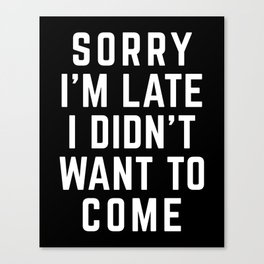 Sorry I'm Late Funny Quote Canvas Print