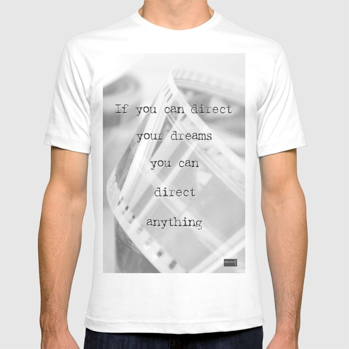 If you can direct your dreams T-shirt