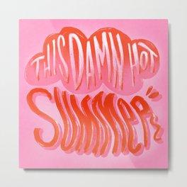 This Damn Hot Summer Metal Print
