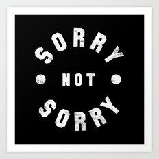 Sorry Not Sorry Art Print