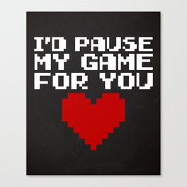 Pause My Game For You Gaming Quote Canvas Print