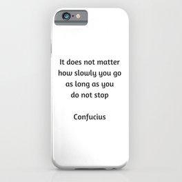 Confucius Motivational Quote - It does not matter how slowly you go as long as you do not stop iPhone Case