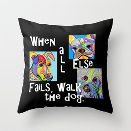 When All Else Fails, Walk the Dog Throw Pillow