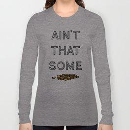Ain't That Some Sh*t Long Sleeve T-shirt