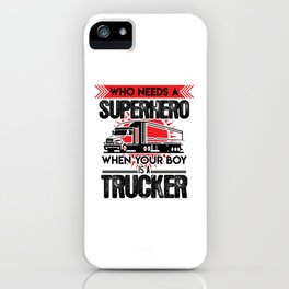 Who Need A Superhero When Your Boy Is A Trucker iPhone Case
