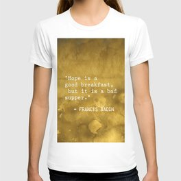 """Francis Bacon """"Hope is a good breakfast, but it is a bad supper."""" T-shirt"""
