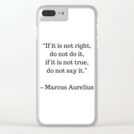 STOIC philosophy quotes - Marcus Aurelius - If it is not right do not do it - if it is not true do n Clear iPhone Case
