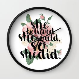 She believed she could so she did Wall Clock