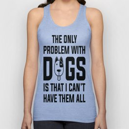 Dogs...I can't have them all Unisex Tank Top
