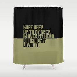 Knee Deep.Up To My Neck. In Over My Head. Green-black Shower Curtain