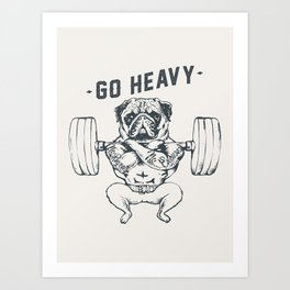 GO HEAVY Art Print