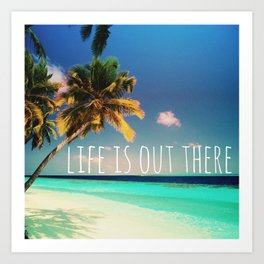 Life is out there Art Print