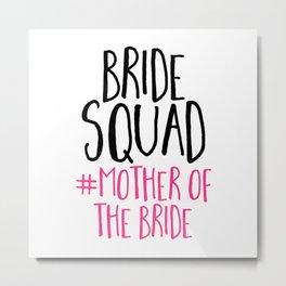 Bride Squad Mother Bride Metal Print