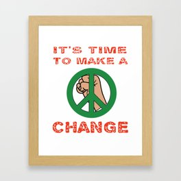 This is the awesome revolutionary Tshirt Those who make peaceful revolution TIME TO MAKE A CHANGE Framed Art Print