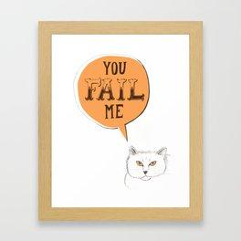 YOU FAIL ME Framed Art Print