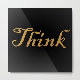 Think Metal Print