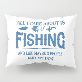Care About Fishing and My Dog Pillow Sham