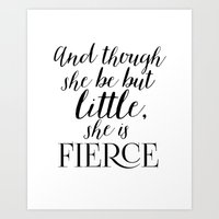 though she be but little Art Prints featuring And though she be but little, she is fierce by TheLearnerObserver