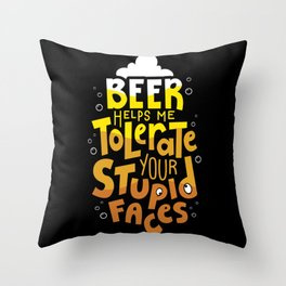 Beer Helps Me Tolerate Your Stupid Face Throw Pillow