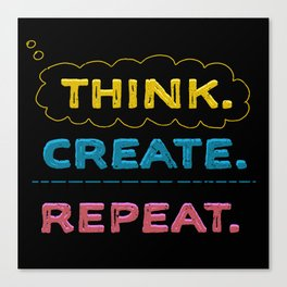 Think. Create. Repeat.  Canvas Print