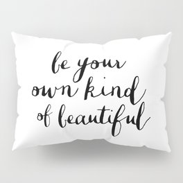 Be Your Own Kind of Beautiful Black and White Typography Poster Motivational Gift for Girlfriend Pillow Sham