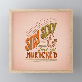 Stay Sexy & Don't Get Murdered Framed Mini Art Print