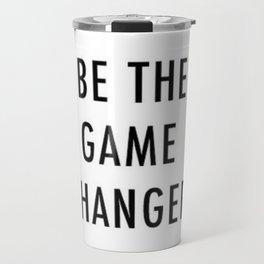 Be the game changer Travel Mug