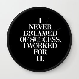 I Never Dreamed Of Success I Worked For It contemporary minimalism typography design home wall decor Wall Clock