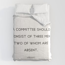 A committee should consist of three men, two of whom are absent. Comforters
