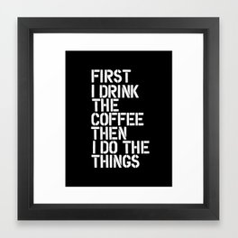 First I Drink the Coffee Then I Do The Things black and white bedroom poster home wall decor canvas Framed Art Print