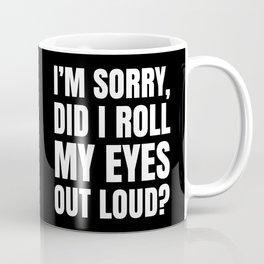 I'm Sorry Did I Roll My Eyes Out Loud (Black) Coffee Mug