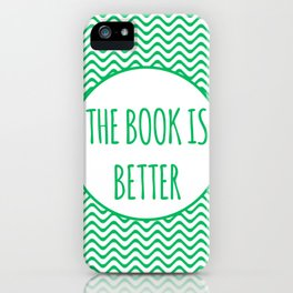 The Book Is Better iPhone Case
