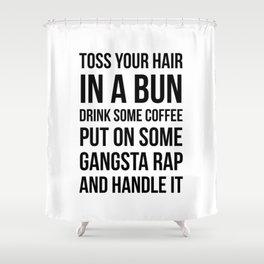 Toss Your Hair in a Bun, Coffee, Gangsta Rap & Handle It Shower Curtain