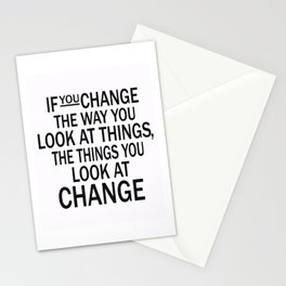 If you change the way you look at things, the things you look at change Stationery Cards