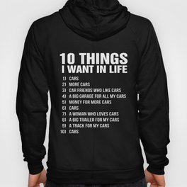 10 things i want in life cars more cars car friends who like cars a big garage for all my cars money Hoody