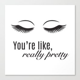 You're Like Really Pretty Canvas Print