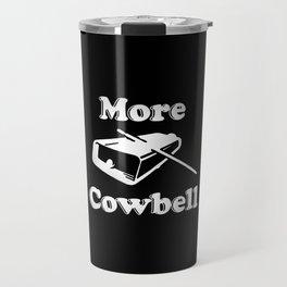 More Cowbell Travel Mug