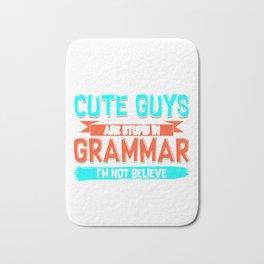 Cute Guys Are Stupid In Grammar I'm Not Believe Bath Mat