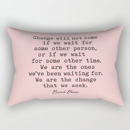 Change will not come if we wait for some other person, Rectangular Pillow