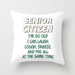 Senior Citizen T-Shirt Gift I'm so old Throw Pillow